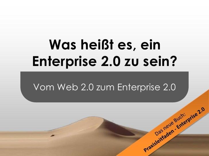 Vom Web 2.0 zum Enterprise 2.0<br />Was heißt es, ein Enterprise 2.0 zu sein?<br />Das neue Buch:<br />Praxisleitfaden - E...