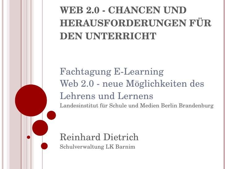 WEB 2.0 - CHANCEN UND HERAUSFORDERUNGEN FÜR DEN UNTERRICHT   Fachtagung E-Learning  Web 2.0 - neue Möglichkeiten des Lehre...