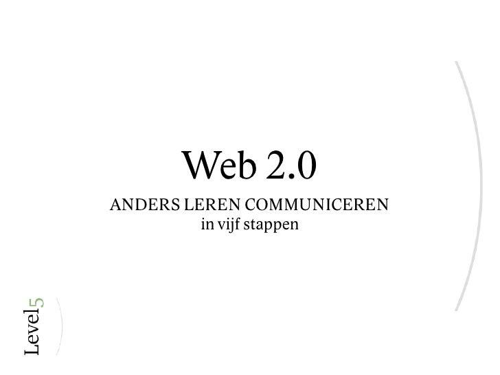 Web 2.0 ANDERS LEREN COMMUNICEREN          in vijf stappen