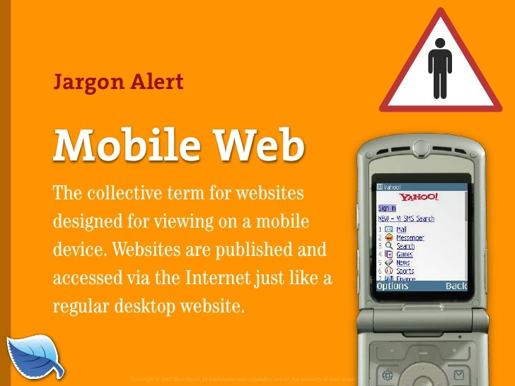 Jargon Alert   Mobile Web The collective term for websites designed for viewing on a mobile device. Websites are published...