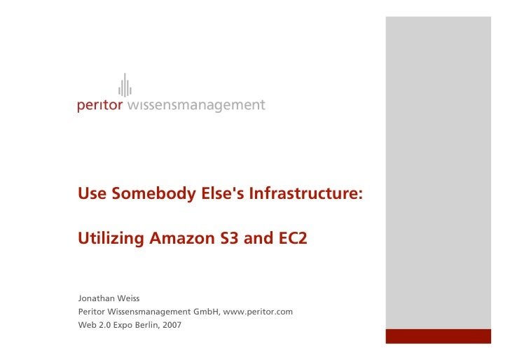 Use Somebody Else's Infrastructure:  Utilizing Amazon S3 and EC2   Jonathan Weiss Peritor Wissensmanagement GmbH, www.peri...