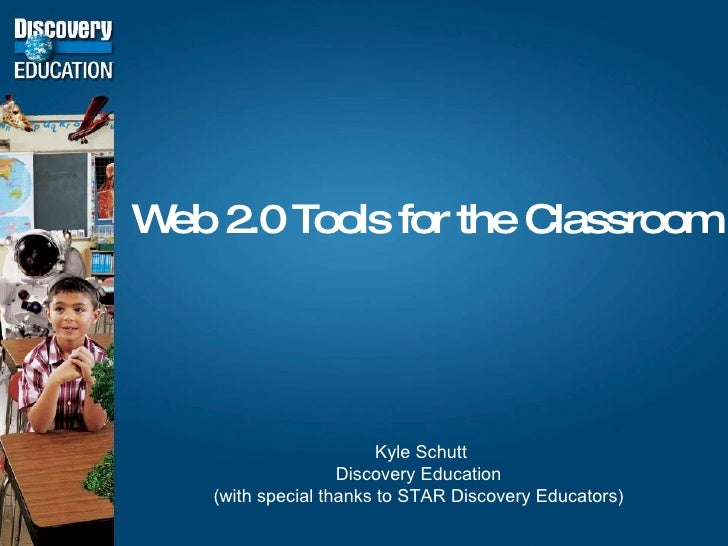 Web 2.0 Tools for the Classroom Kyle Schutt Discovery Education (with special thanks to STAR Discovery Educators)