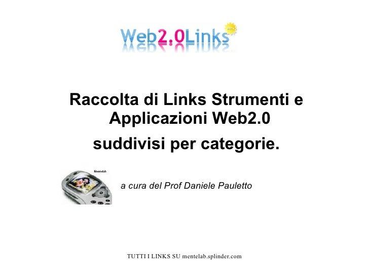 <ul><li>Raccolta di Links Strumenti e Applicazioni Web2.0  </li></ul><ul><li>suddivisi per categorie. </li></ul><ul><li>a ...