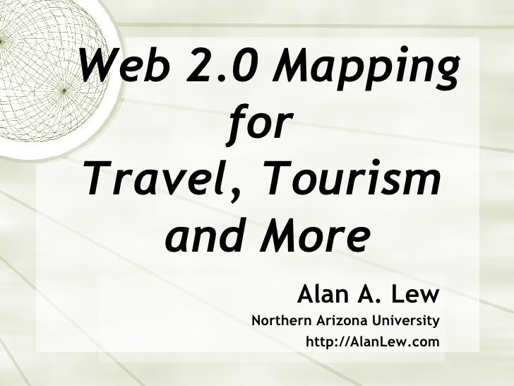Web 2.0 Mapping for  Travel, Tourism  and More Alan A. Lew Northern Arizona University http://AlanLew.com