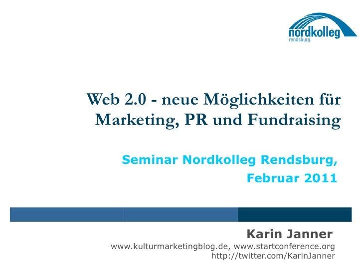 Web 2.0 - neue Möglichkeiten für Marketing, PR und Fundraising Seminar Nordkolleg Rendsburg, Februar 2011