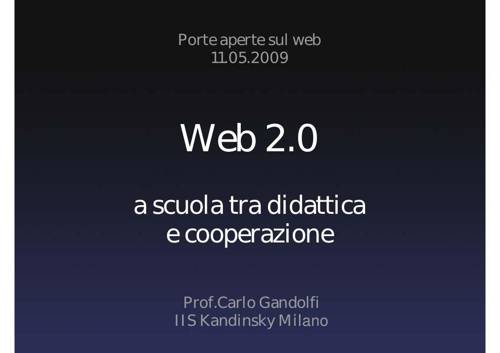 Porte aperte sul web         11.05.2009         Web 2.0 a scuola tra didattica    e cooperazione      Prof.Carlo Gandolfi ...
