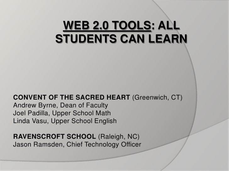 Web 2.0 Tools: all students can learn<br />CONVENT OF THE SACRED HEART (Greenwich, CT)<br />Andrew Byrne, Dean of Faculty<...