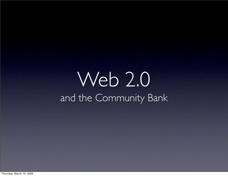 Web 2.0                            and the Community Bank     Thursday, March 19, 2009