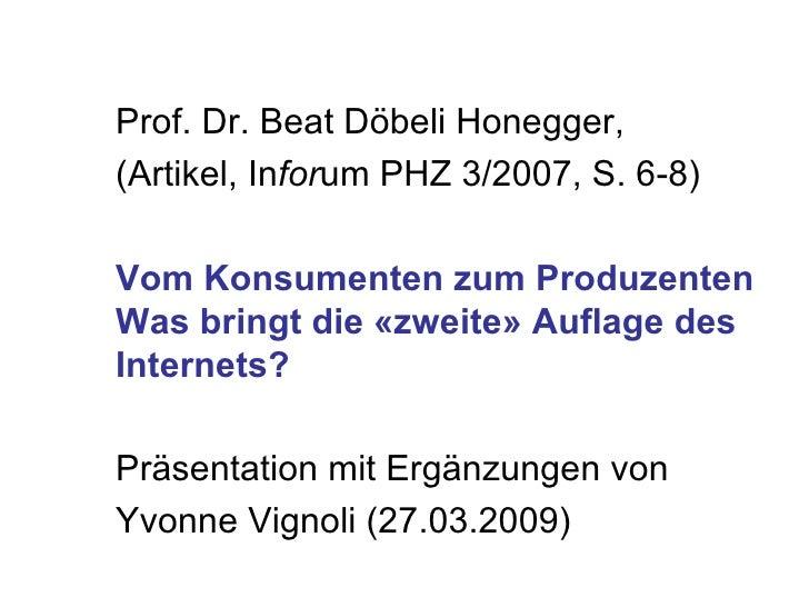 Prof. Dr. Beat Döbeli Honegger, (Artikel, In for um PHZ 3/2007, S. 6-8)  Vom Konsumenten zum Produzenten Was bringt die «z...
