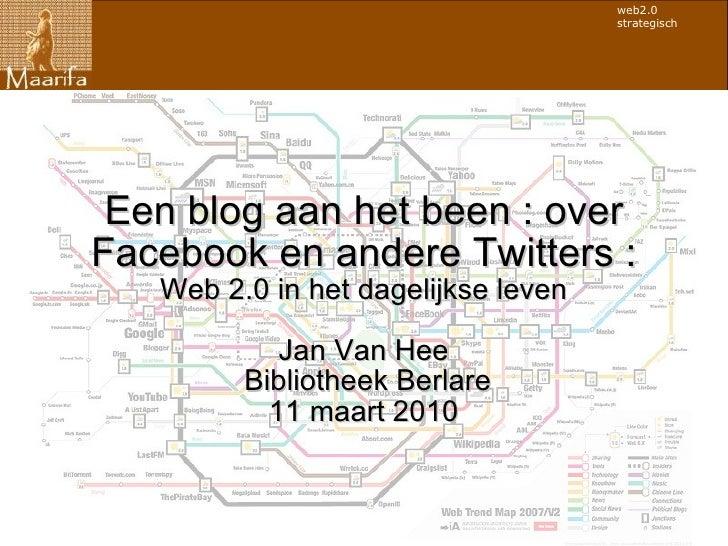 Een blog aan het been : over Facebook en andere Twitters : Web 2.0 in het dagelijkse leven Jan Van Hee Bibliotheek Berlare...