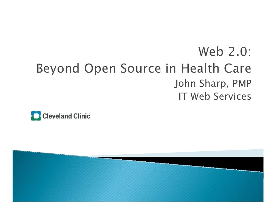 Web 2.0: Beyond Open Source in Health Care                      John Sharp, PMP                       IT Web Services