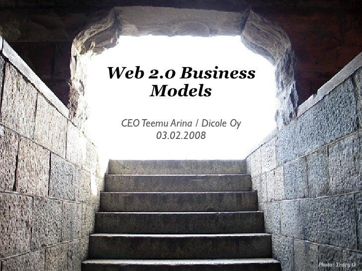 Web 2.0 Business     Models  CEO Teemu Arina / Dicole Oy         03.02.2008                                    Photo: Trac...