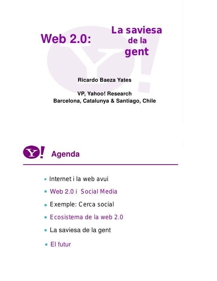 La saviesa     Web 2.0:                     de la                                 gent                  Ricardo Baeza Yate...