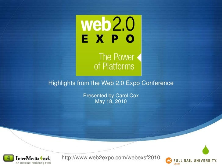 Highlights from the Web 2.0 Expo Conference<br />Presented by Carol Cox<br />May 18, 2010<br />http://www.web2expo.com/web...