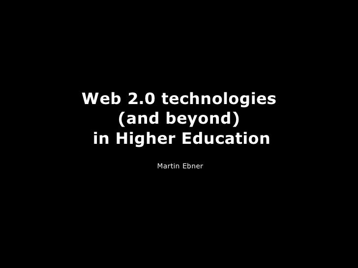 Web 2.0 Technologies (and beyond) in Higher Education