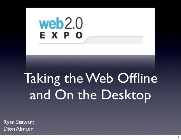 Taking the Web Offline         and On the Desktop Ryan Stewart Dion Almaer                                1