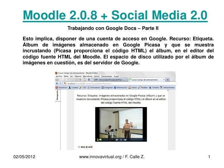 Moodle 2.0.8 + Social Media 2.0                     Trabajando con Google Docs – Parte II    Esto implica, disponer de una...