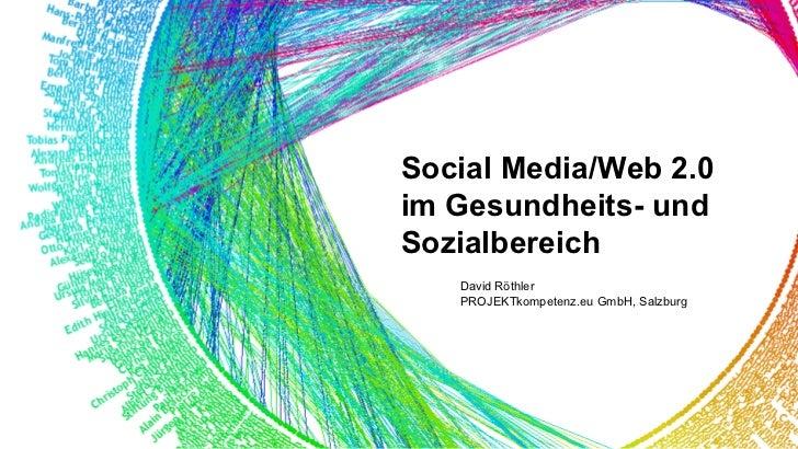David Röthler PROJEKTkompetenz.eu GmbH, Salzburg Social Media/Web 2.0  im Gesundheits- und Sozialbereich