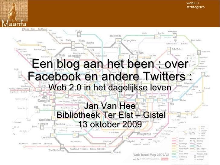 Een blog aan het been : over Facebook en andere Twitters : Web 2.0 in het dagelijkse leven Jan Van Hee Bibliotheek Ter Els...