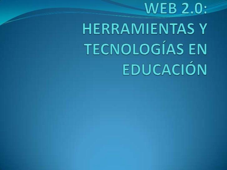 WEB 2.0: HERRAMIENTAS Y TECNOLOGÍAS EN EDUCACIÓN<br />