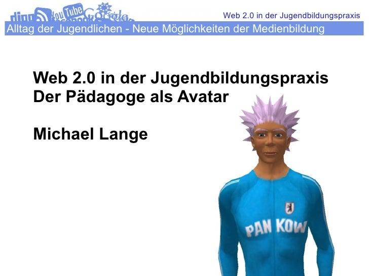 Web 2.0 in der Jugendbildungspraxis Alltag der Jugendlichen - Neue Möglichkeiten der Medienbildung         Web 2.0 in der ...