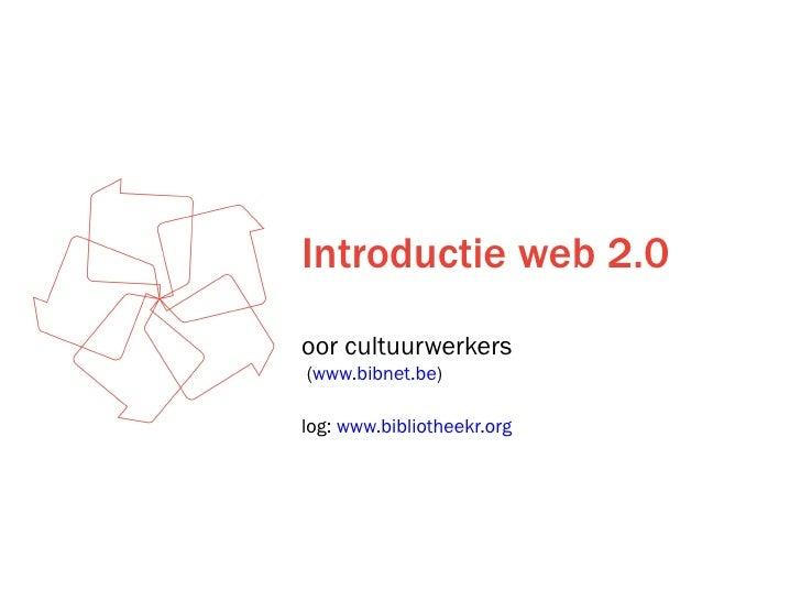 Introductie web 2.0 <ul><li>voor cultuurwerkers </li></ul><ul><li>[email_address]  ( www.bibnet.be ) </li></ul><ul><li>Blo...