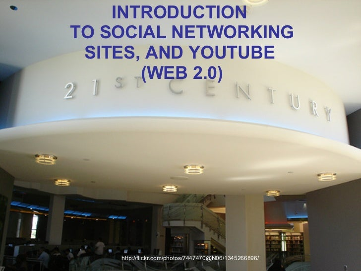 http://flickr.com/photos/7447470@N06/1345266896/ INTRODUCTION  TO SOCIAL NETWORKING SITES, AND YOUTUBE  (WEB 2.0)