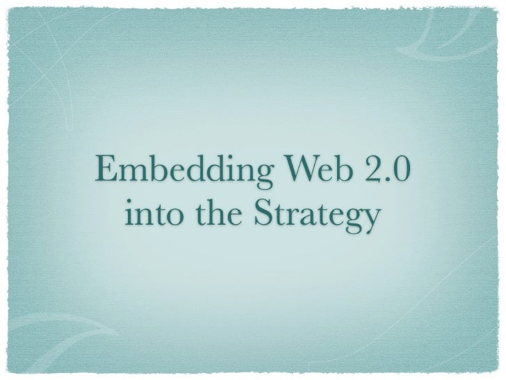 Embedding Web 2.0  into the Strategy into the Strategy