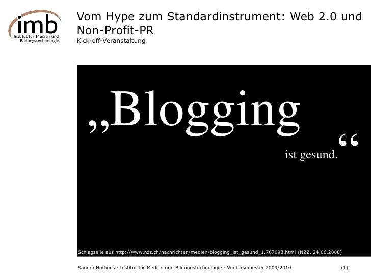 """Vom Hype zum Standardinstrument: Web 2.0 und Non-Profit-PR<br />Kick-off-Veranstaltung<br />""""Blogging<br />""""<br />ist gesu..."""