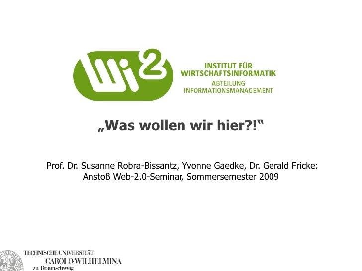 """""""Was wollen wir hier?!""""  Prof. Dr. Susanne Robra-Bissantz, Yvonne Gaedke, Dr. Gerald Fricke: Anstoß                  Web-2..."""