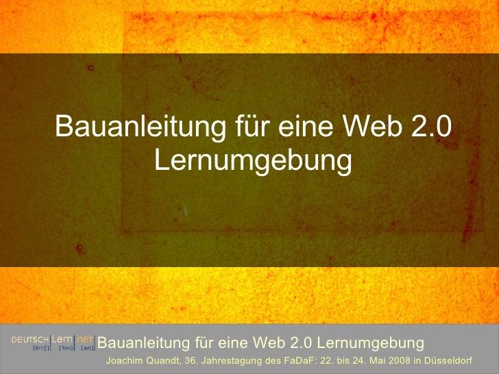 Bauanleitung für eine Web 2.0 Lernumgebung Joachim Quandt, 36. Jahrestagung des FaDaF: 22. bis 24. Mai 2008 in Düsseldorf ...