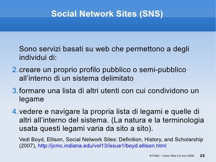 the proper definition of a social network site Abbreviated as sns a social networking site is the phrase used to describe any web sitethat enables users to create public profiles within that web site and form relationships with other users of the same web site who access their profile.