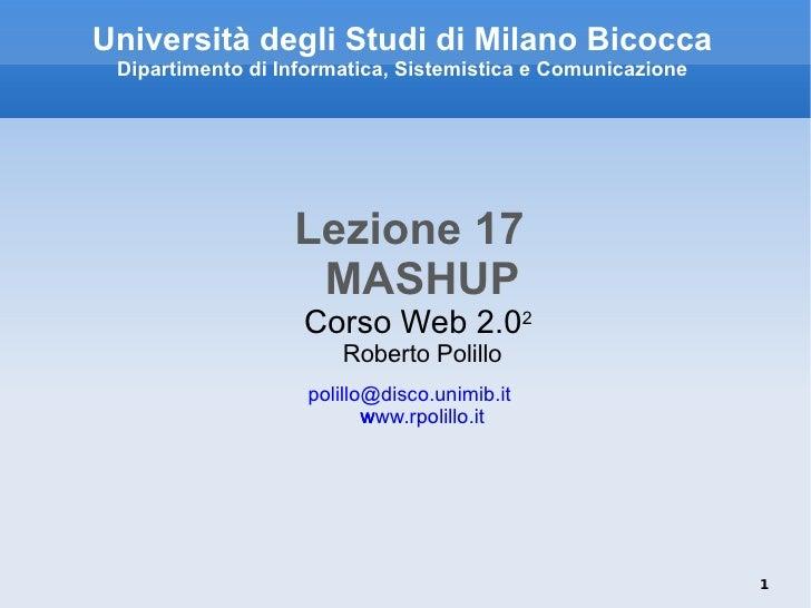 Università degli Studi di Milano Bicocca Dipartimento di Informatica, Sistemistica e Comunicazione <ul><li>Lezione 17 MASH...