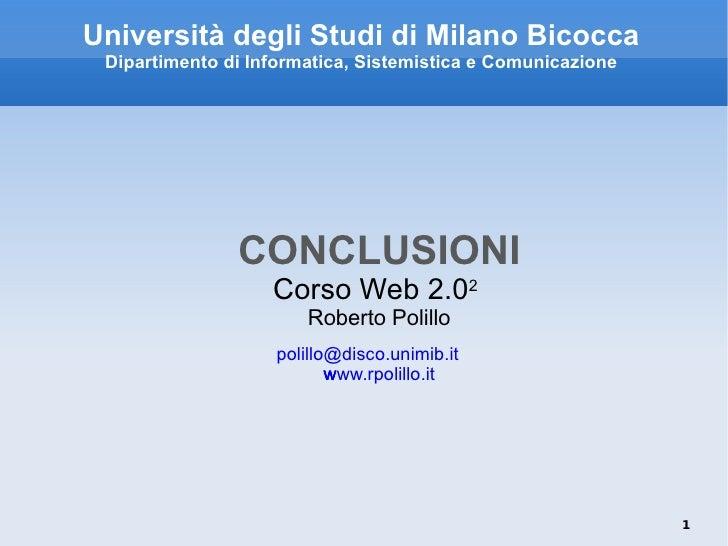 Università degli Studi di Milano Bicocca Dipartimento di Informatica, Sistemistica e Comunicazione <ul><li>CONCLUSIONI Cor...