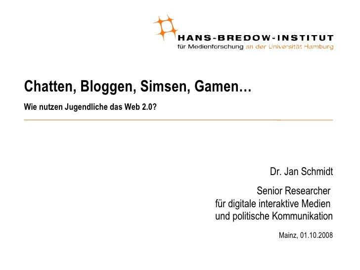 Chatten, Bloggen, Simsen, Gamen… Wie nutzen Jugendliche das Web 2.0? <ul><ul><li>Dr. Jan Schmidt </li></ul></ul><ul><ul><l...