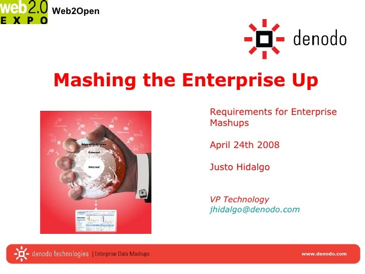 Mashing the Enterprise Up Requirements for Enterprise Mashups  April 24th 2008 Justo Hidalgo VP Technology [email_address]...