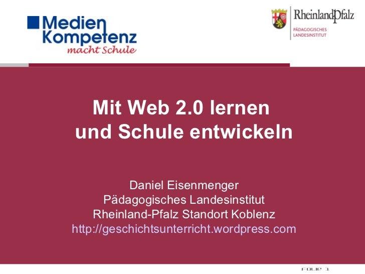 Mit Web 2.0 lernen  und Schule entwickeln Daniel Eisenmenger Pädagogisches Landesinstitut Rheinland-Pfalz Standort Koblenz...