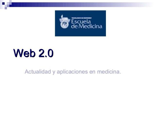 Web 2.0 Actualidad y aplicaciones en medicina.