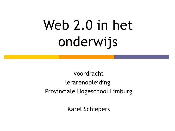 Web 2.0 in het onderwijs voordracht lerarenopleiding  Provinciale Hogeschool Limburg Karel Schiepers