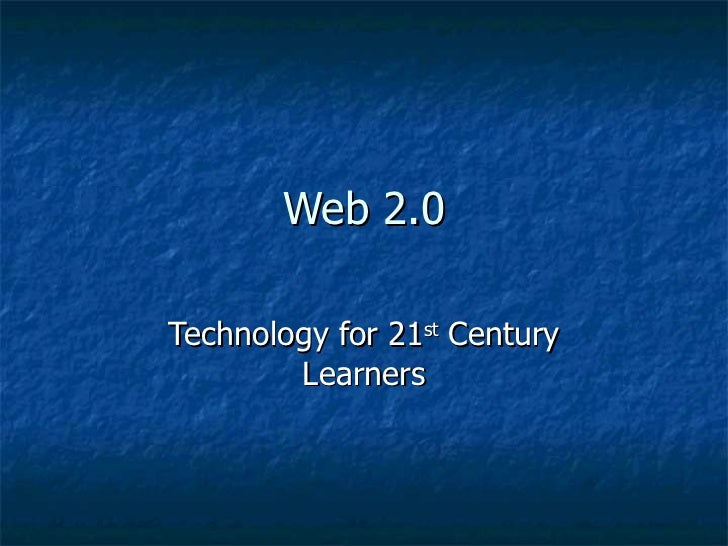 Web 2.0 Technology for 21 st  Century Learners