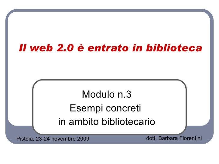 Il web 2.0 è entrato in biblioteca Modulo n.3 Esempi concreti  in ambito bibliotecario Pistoia, 23-24 novembre 2009 dott. ...