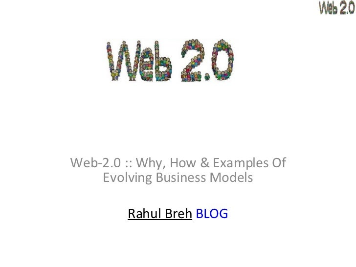 Web-2.0 :: Why, How & Examples Of Evolving Business Models Rahul Breh   BLOG