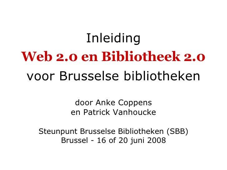 Inleiding Web 2.0 en Bibliotheek 2.0 voor Brusselse bibliotheken door Anke Coppens en Patrick Vanhoucke Steunpunt Brussels...