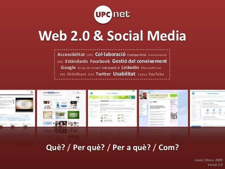 Web 2.0 & Social Media Què?  /  Per què?  /  Per a què?  /  Com? Accessibilitat   CMS   Col·laboració   Compartició   Comu...