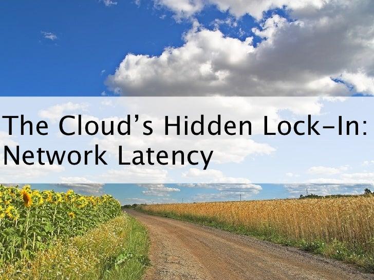 The Cloud's Hidden Lock-in: Network Latency