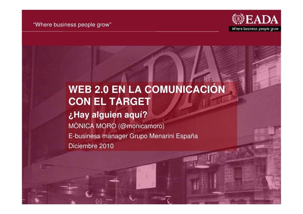 """""""Where business people grow""""            WEB 2.0 EN LA COMUNICACIÓN            CON EL TARGET            ¿Hay alguien aquí? ..."""