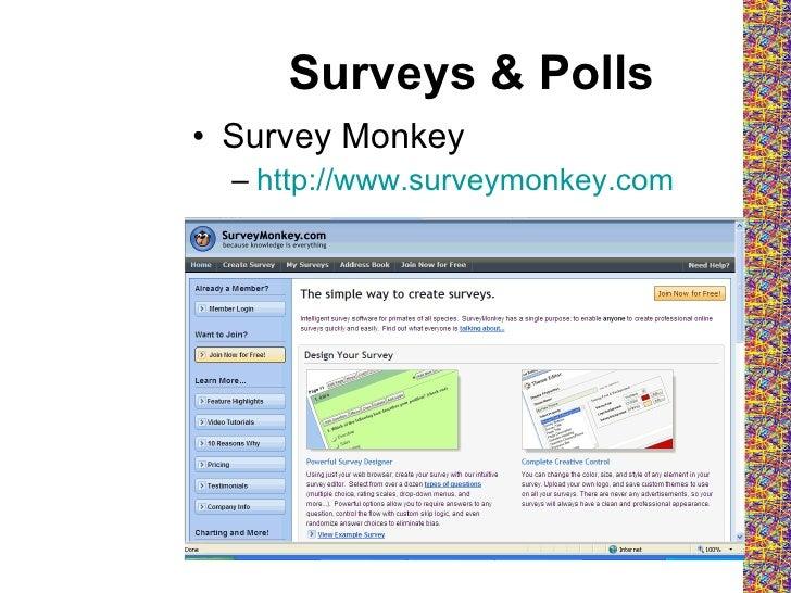 Surveys & Polls <ul><li>Survey Monkey </li></ul><ul><ul><li>http://www.surveymonkey.com </li></ul></ul>
