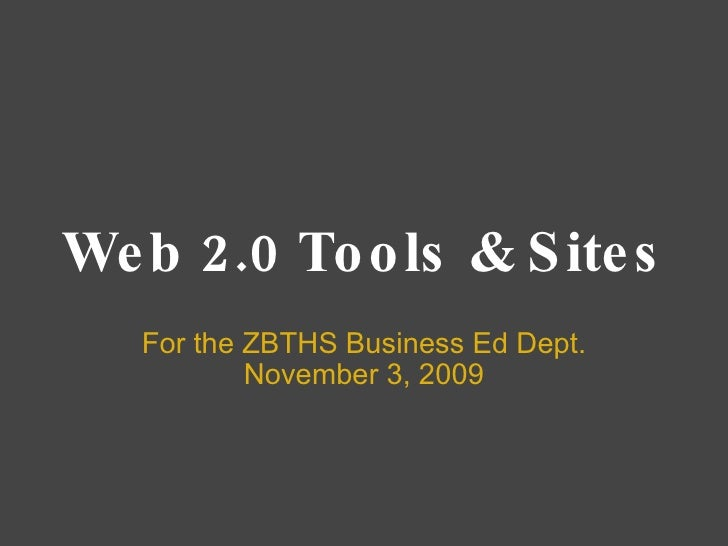 Web 2.0 Tools & Sites For the ZBTHS Business Ed Dept. November 3, 2009