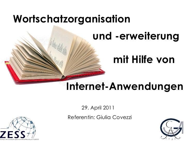 29. April 2011 Referentin: Giulia Covezzi Wortschatzorganisation mit Hilfe von Internet-Anwendungen und -erweiterung