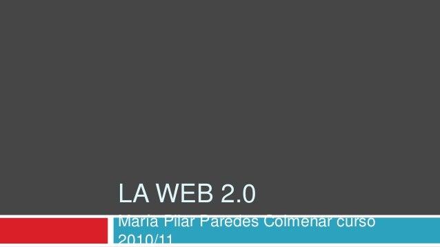 LA WEB 2.0 María Pilar Paredes Colmenar curso 2010/11